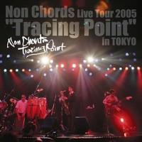 "Non Chords Live Tour 2005 ""Tracing Point"" in OSAKA"
